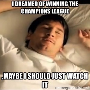 messi sleeping - i dreamed of winning the champions league ,maybe i should just watch it