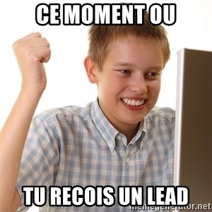 First Day on the internet kid - ce moment ou tu recois un lead