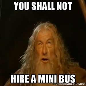 Gandalf You Shall Not Pass - You Shall not Hire A MINI Bus