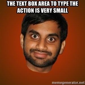Generic Indian Guy - The text box area to type the action is very small