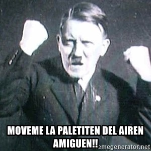 Successful Hitler -  MOVEME LA PALETITEN DEL AIREN AMIGUEN!!