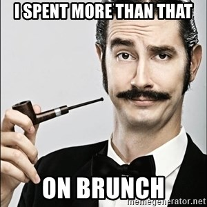Rich Guy - I spent more than that on brunch