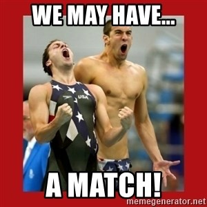 Ecstatic Michael Phelps - We May have... A Match!