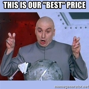 "Dr Evil meme - this is our ""best"" price"