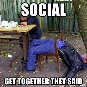 drunk - Social Get TOGETHER tHey said