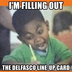I FUCKING LOVE  - I'm filling out  The Delfasco line-up card