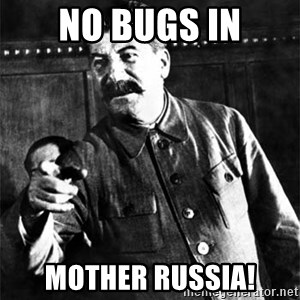 Joseph Stalin - no bugs in mother russia!