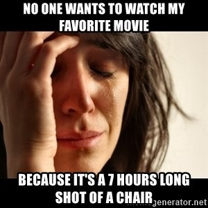 crying girl sad - no one wants to watch my favorite movie because It's a 7 hours long  shot of a chair