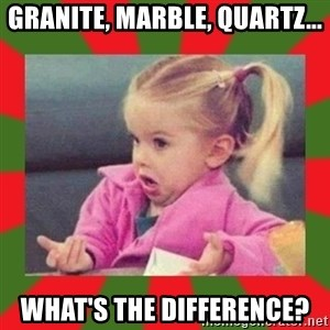 dafuq girl - Granite, Marble, Quartz... What's the difference?
