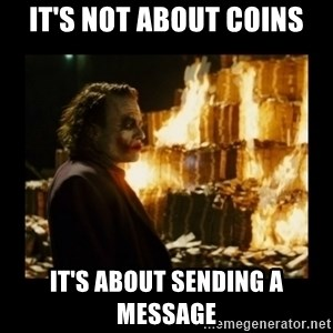 Not about the money joker - it's not about coins it's about sending a message