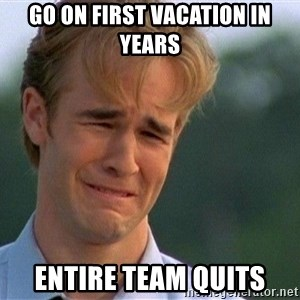 Crying Man - Go on First vacation in years entire team quits