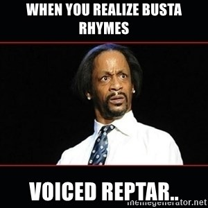 katt williams shocked - When you realize BUSTa rhymes Voiced REPtar..