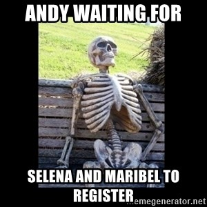 Still Waiting - Andy waiting for Selena and maribel to register