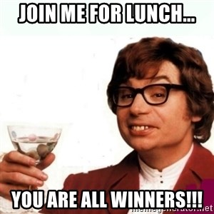 Austin Powers Drink - Join me for lunch... You are all winners!!!