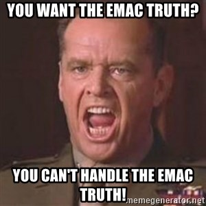 Jack Nicholson - You can't handle the truth! - You Want The EMac Truth?  You Can't Handle The EMAC TRUTH!