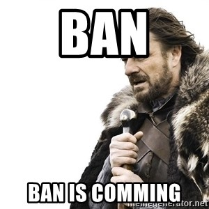 Winter is Coming - ban ban is comming