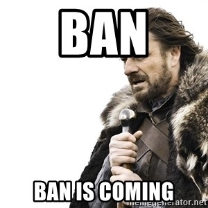 Winter is Coming - ban ban is coming