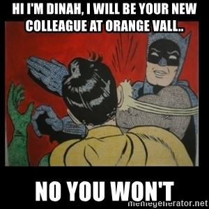 Batman Slappp - Hi i'm dinah, i will be your new colleague at orange vall.. no you won't