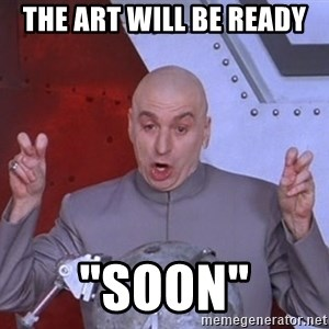 """Dr. Evil Air Quotes - The art will be ready """"Soon"""""""