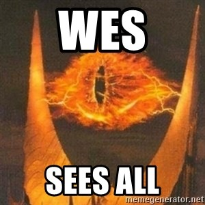 Eye of Sauron - Wes Sees all