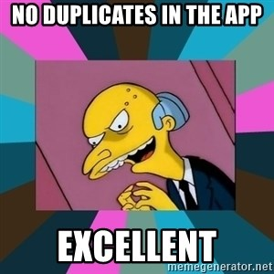 Mr. Burns - No duplicates in the app excellent