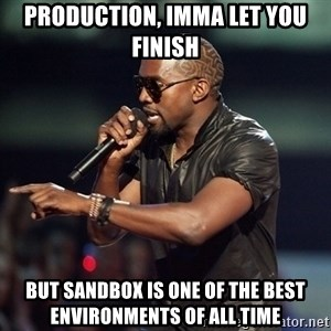 Kanye - Production, imma let you finish but sandbox is one of the best environments of all time