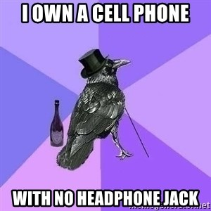 Rich Raven - I own a cell phone with no headphone jack