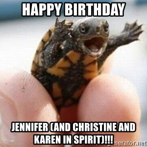 angry turtle - Happy birthday jennifer (and christine and karen in spirit)!!!