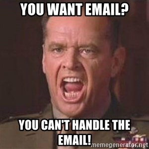 Jack Nicholson - You can't handle the truth! - You want email? You can't handle the email!