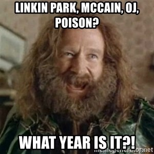 What Year - Linkin Park, mccain, oj, poison? What year is it?!