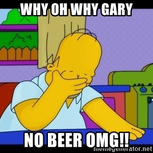 Homer Facepalm - Why oh why gary no beer OMG!!