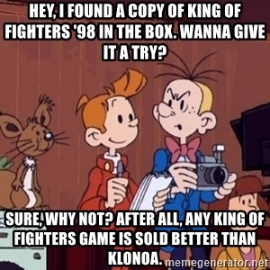 This is Spirou and Fantasio reporting... - Hey, I found a copy of King of Fighters '98 in the box. Wanna give it a try? Sure, why not? After all, any King of Fighters game is sold better than Klonoa.