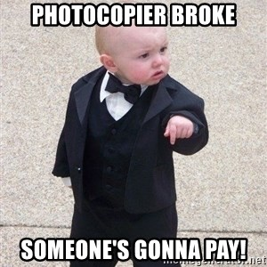 gangster baby - Photocopier broke Someone's gonna pay!