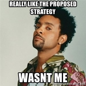 Shaggy. It wasn't me - Really like the proposed strategy Wasnt me