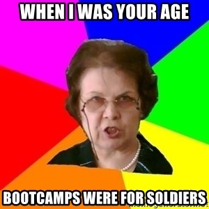 teacher - when i was your age bootcamps were for soldiers