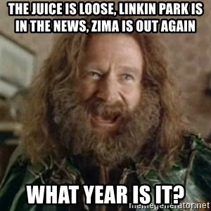 What Year - The Juice is loose, Linkin Park is in the news, Zima is out again What year is it?