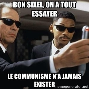 men in black - bon sixel, on a tout essayer le communisme n'a jamais exister