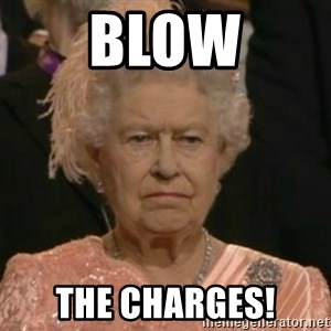 Unimpressed Queen Elizabeth  - Blow The charges!