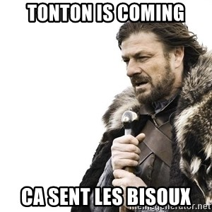 Winter is Coming - TONTON IS COMING CA SENT LES BISOUX