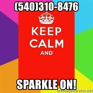Keep calm and - (540)310-8476 Sparkle on!