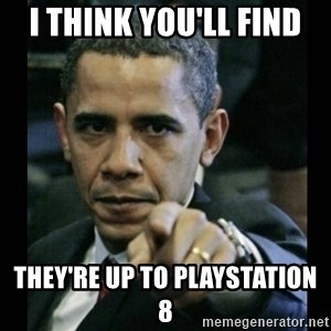 obama pointing - I Think you'll find They're up to playstation 8