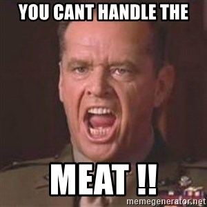 Jack Nicholson - You can't handle the truth! - You cant handle the Meat !!