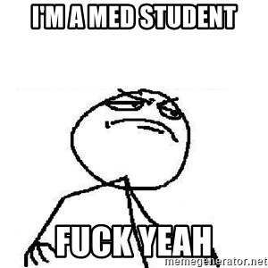 Fuck Yeah - I'm A Med student fuck yeah