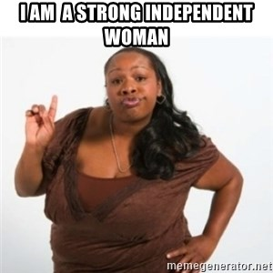 strong independent black woman asdfghjkl - I am  a strong independent woman