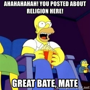 Homer Simpson Popcorn - ahahahahah! you posted about religion Here! GREAT BATE, MATE