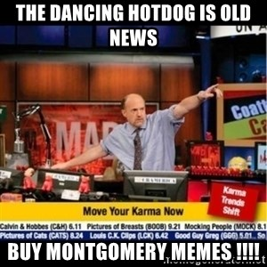Mad Karma With Jim Cramer - The dancing hotdog is old news  Buy montgomery memes !!!!