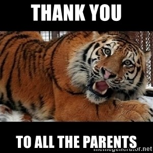 Sarcasm Tiger - Thank You To all the Parents