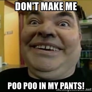 Leonard the Nut - Don't make me Poo poo in my pants!
