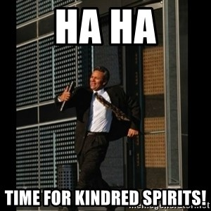 HAHA TIME FOR GUY - Ha ha Time for kindred spirits!