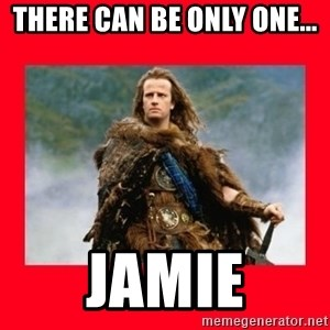 Highlander - THERE CAN BE ONLY ONE... Jamie